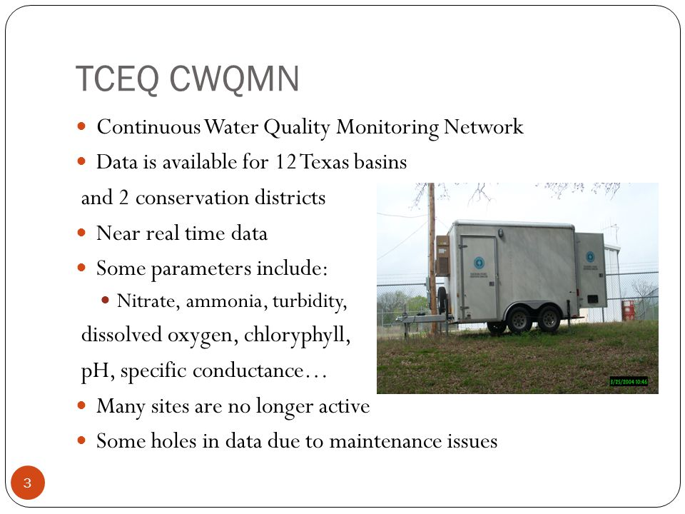 TCEQ CWQMN Continuous Water Quality Monitoring Network Data is available for 12 Texas basins and 2 conservation districts Near real time data Some par