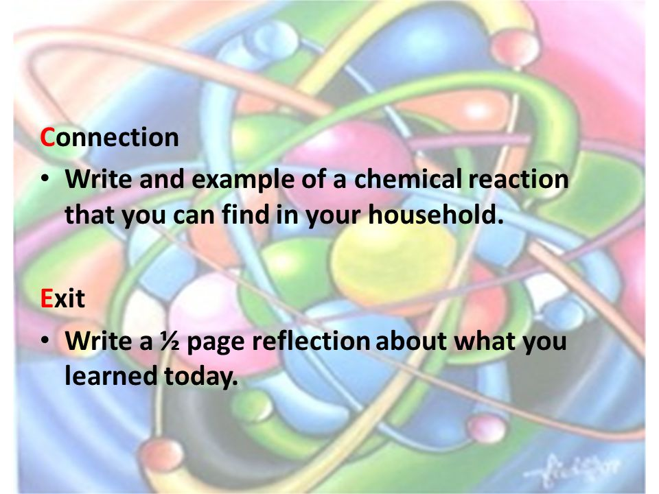 Connection Write and example of a chemical reaction that you can find in your household.