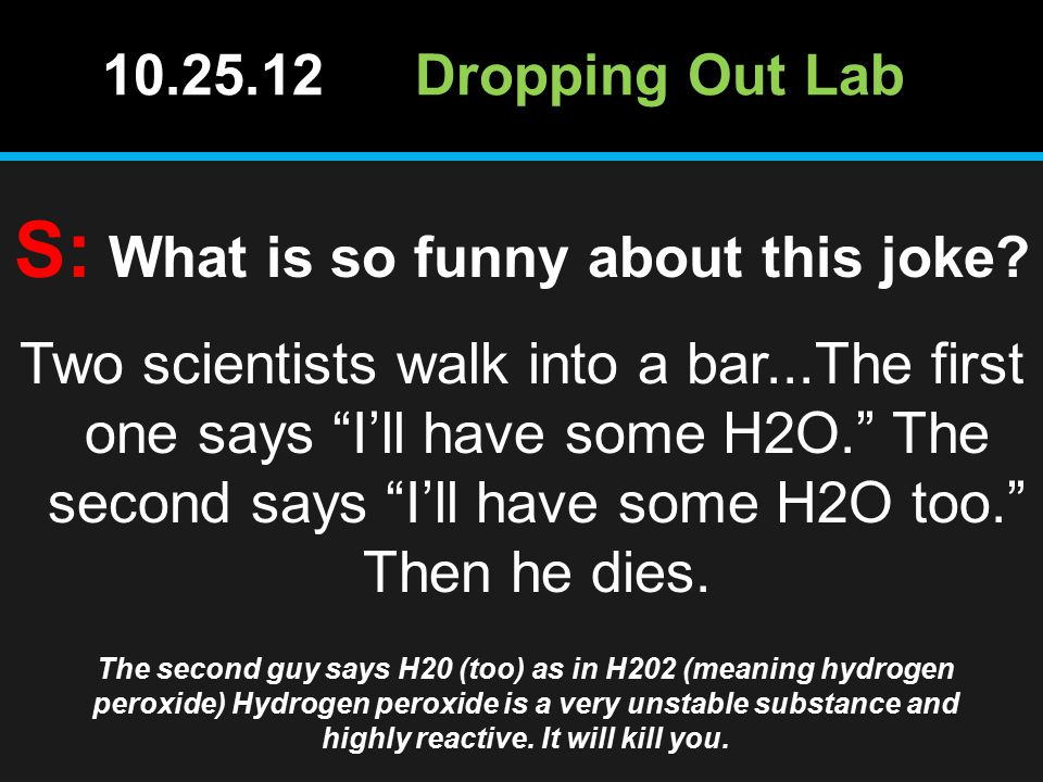 10.25.12Dropping Out Lab S: What is so funny about this joke.