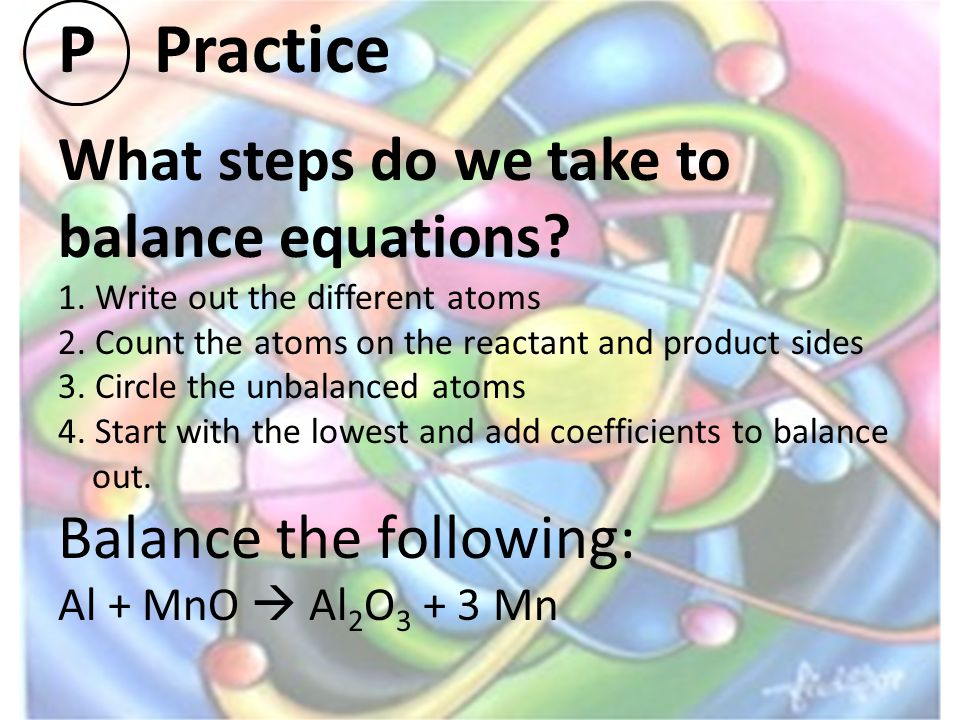PPractice What steps do we take to balance equations.
