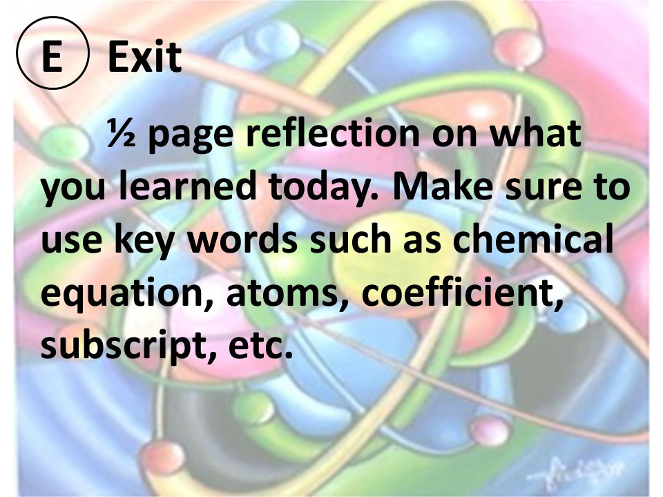 EExit ½ page reflection on what you learned today.