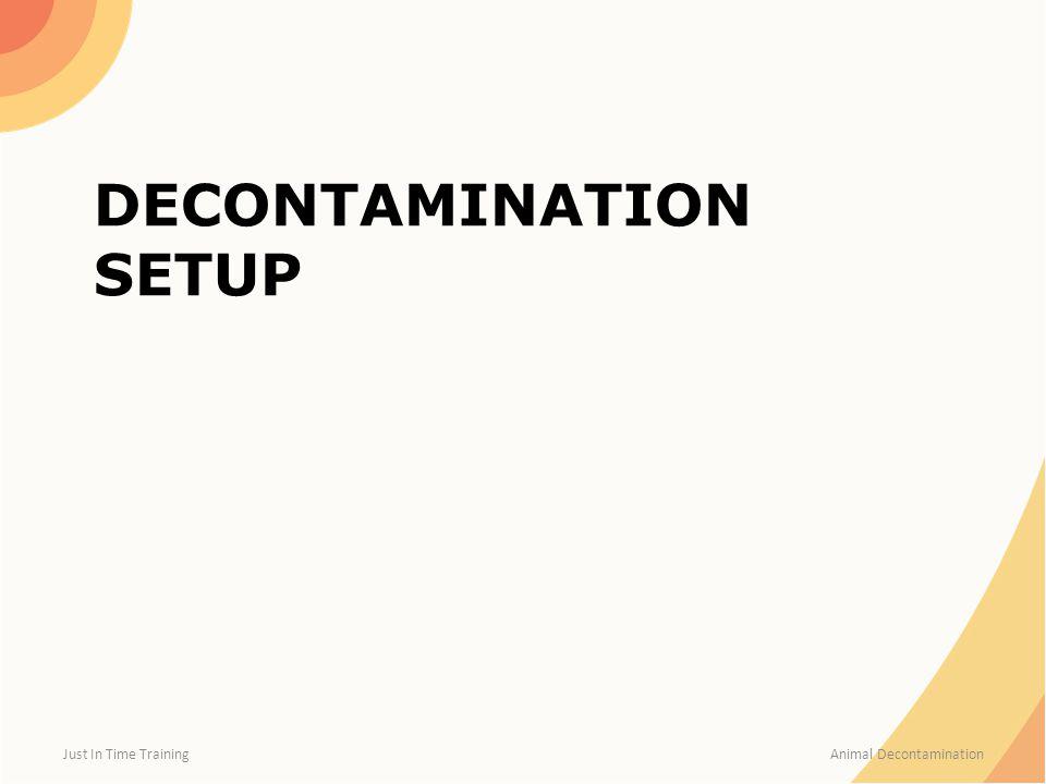 DECONTAMINATION SETUP Just In Time Training Animal Decontamination