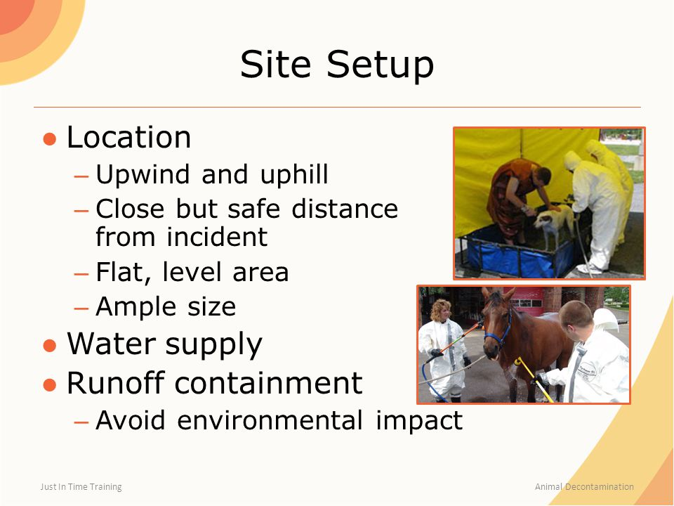 Site Setup ●Location – Upwind and uphill – Close but safe distance from incident – Flat, level area – Ample size ●Water supply ●Runoff containment – A
