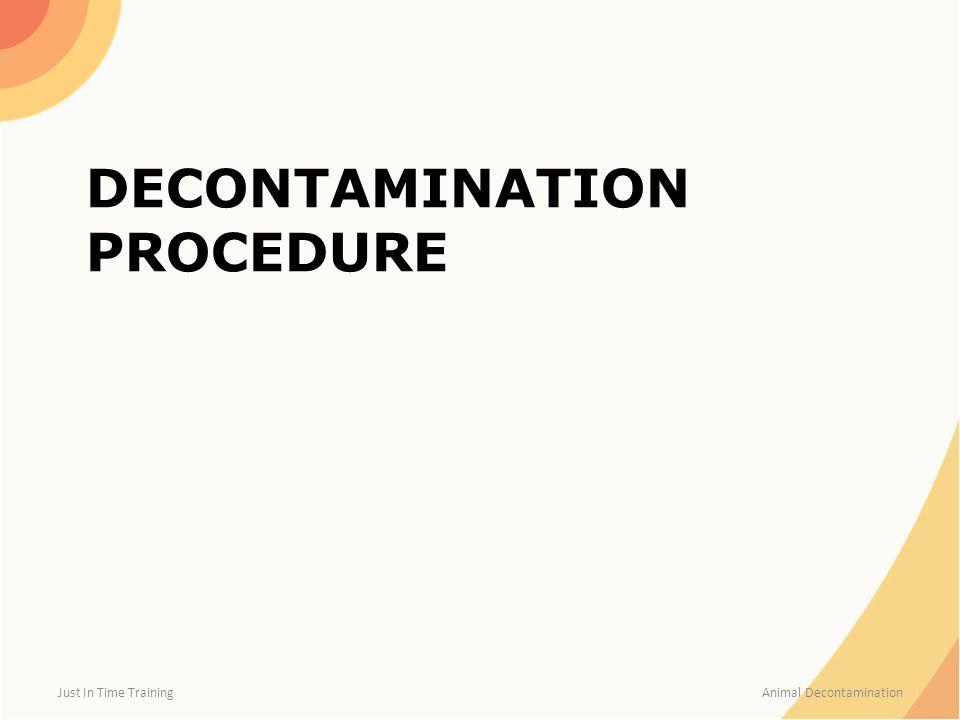 DECONTAMINATION PROCEDURE Just In Time Training Animal Decontamination