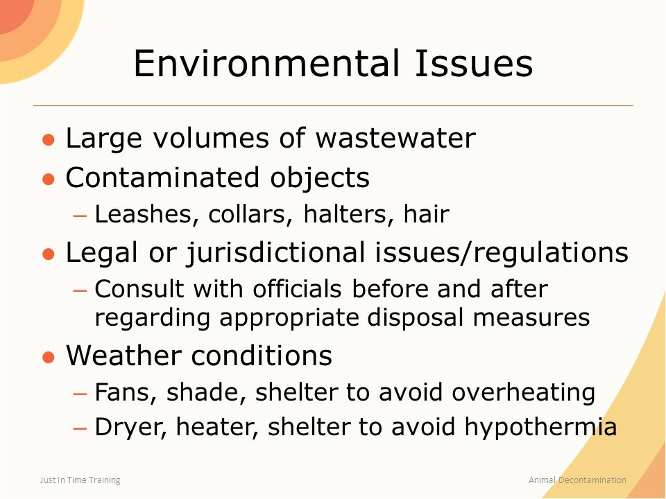 Environmental Issues ●Large volumes of wastewater ●Contaminated objects – Leashes, collars, halters, hair ●Legal or jurisdictional issues/regulations