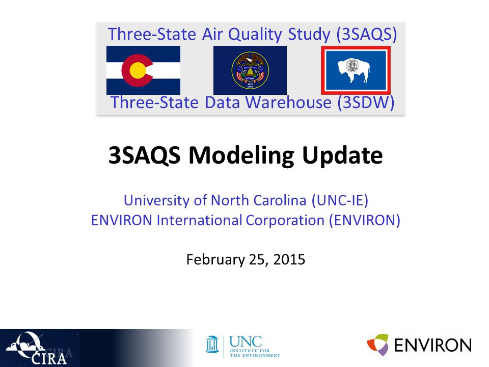 Three-State Air Quality Study (3SAQS) Three-State Data Warehouse (3SDW) 3SAQS Modeling Update University of North Carolina (UNC-IE) ENVIRON International Corporation (ENVIRON) February 25, 2015
