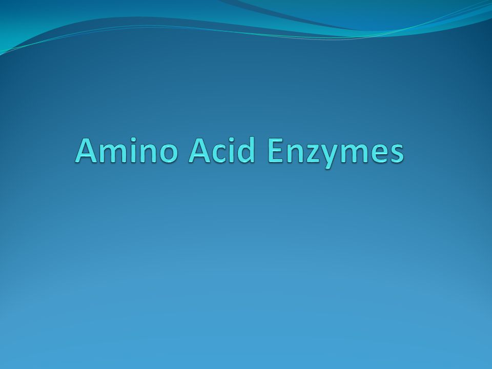Amino Acid Enzymes Enzymes that attack Amino Acids 1.
