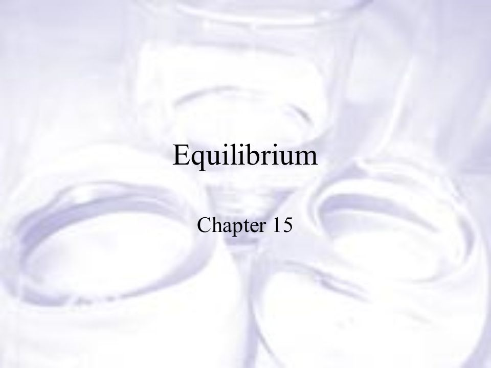 Equilibrium Chapter 15