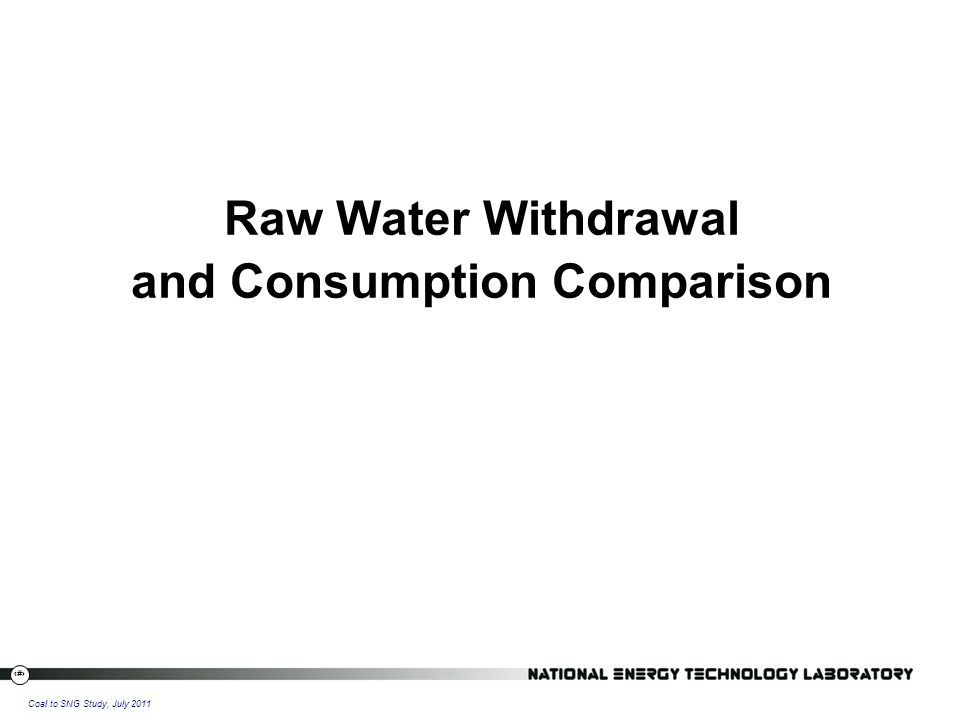 20 Coal to SNG Study, July 2011 Raw Water Withdrawal and Consumption Comparison