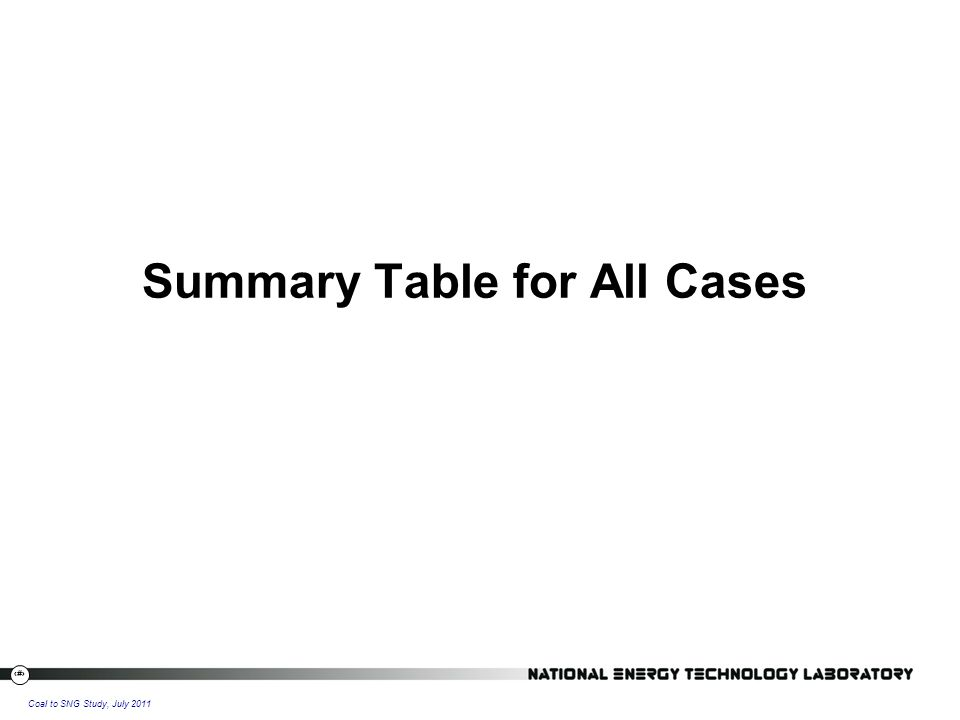 30 Coal to SNG Study, July 2011 Summary Table for All Cases