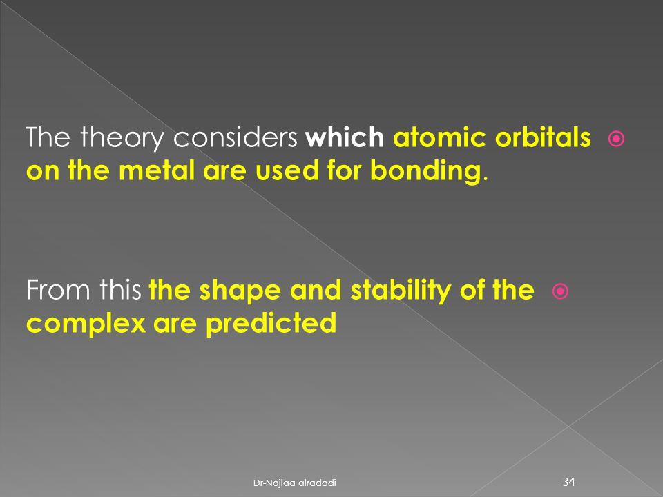  The theory considers which atomic orbitals on the metal are used for bonding.