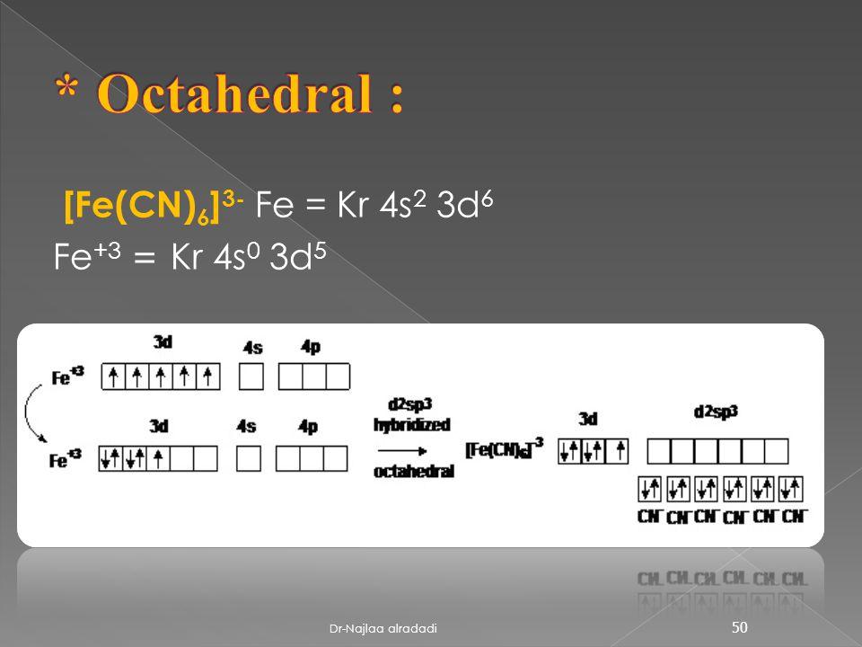 [Fe(CN) 6 ] 3- Fe = Kr 4s 2 3d 6 Kr 4s 0 3d 5 = Fe +3 50 Dr-Najlaa alradadi