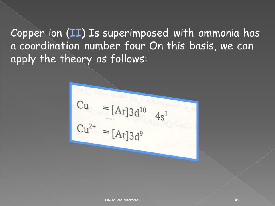 Copper ion (II) Is superimposed with ammonia has a coordination number four On this basis, we can apply the theory as follows: 56 Dr-Najlaa alradadi