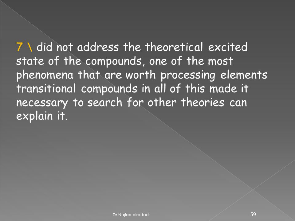 7 \ did not address the theoretical excited state of the compounds, one of the most phenomena that are worth processing elements transitional compounds in all of this made it necessary to search for other theories can explain it.