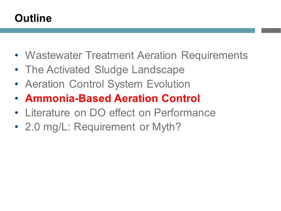 Outline Wastewater Treatment Aeration Requirements The Activated Sludge Landscape Aeration Control System Evolution Ammonia-Based Aeration Control Literature on DO effect on Performance 2.0 mg/L: Requirement or Myth?