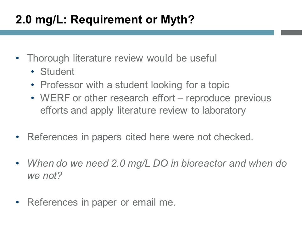 Thorough literature review would be useful Student Professor with a student looking for a topic WERF or other research effort – reproduce previous efforts and apply literature review to laboratory References in papers cited here were not checked.