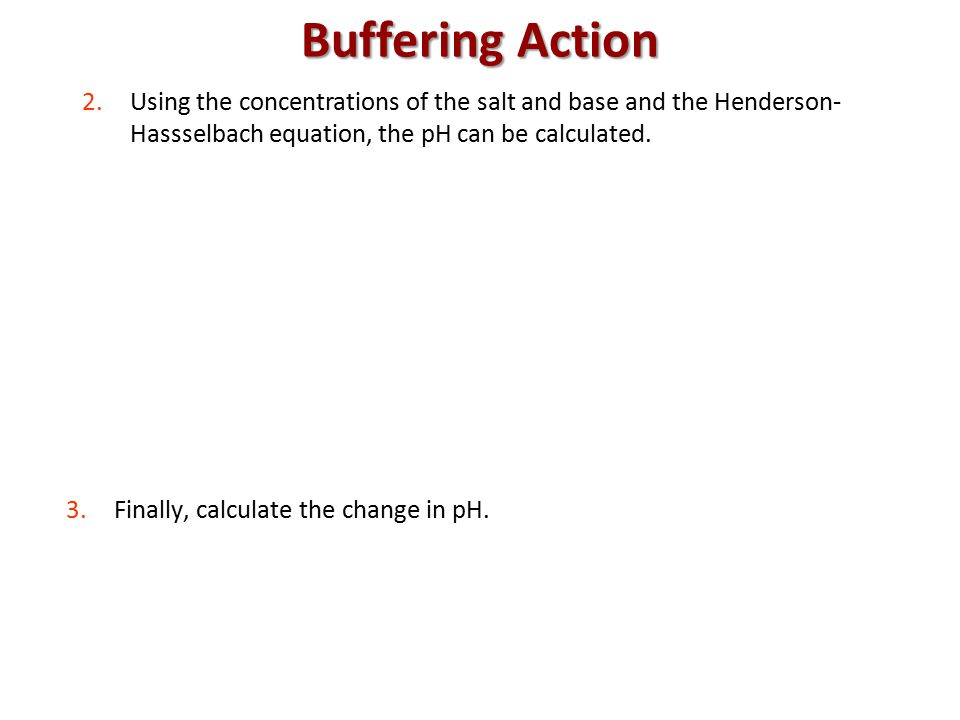 Buffering Action 3.Finally, calculate the change in pH.