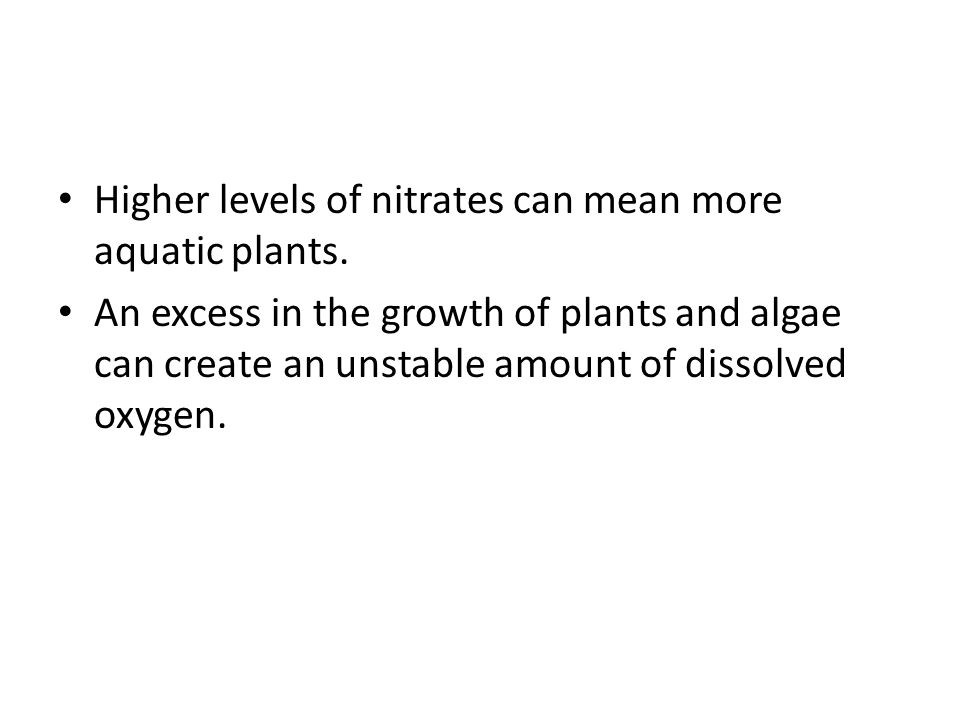Higher levels of nitrates can mean more aquatic plants.