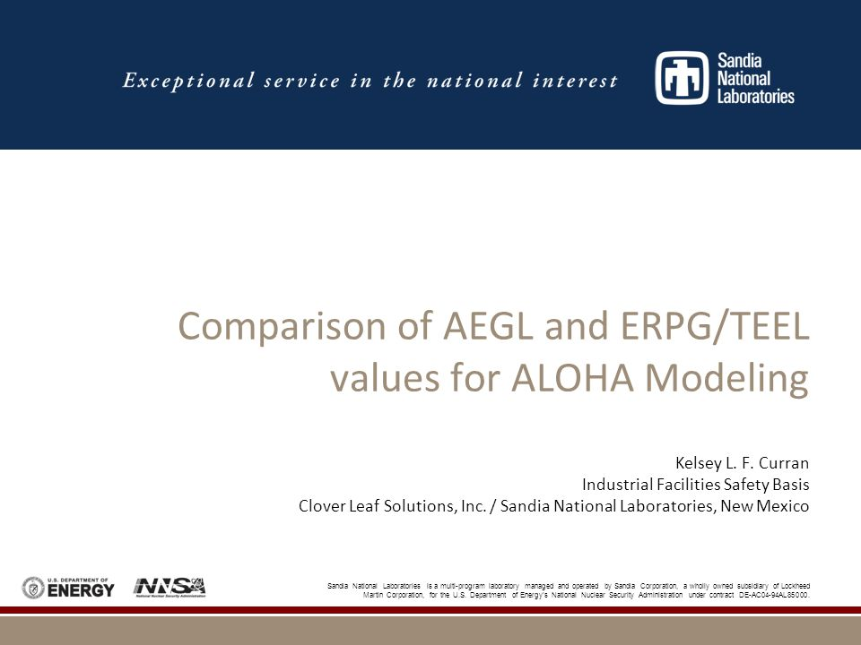 Conclusions  Based on Data:  ERPG-3/TEEL-3 is more conservative  AEGL-3 shows lower concentration at a closer distance  Need more AEGLs to be published  Compare new AEGL values to old ERPG values  More information is required to make further conclusions on validity of using AEGLs vs.