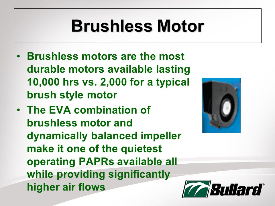 12 Brushless Motor Brushless motors are the most durable motors available lasting 10,000 hrs vs.