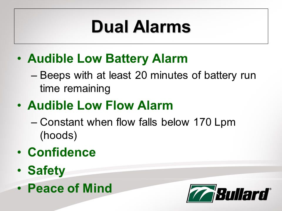 9 Dual Alarms Audible Low Battery Alarm –Beeps with at least 20 minutes of battery run time remaining Audible Low Flow Alarm –Constant when flow falls below 170 Lpm (hoods) Confidence Safety Peace of Mind