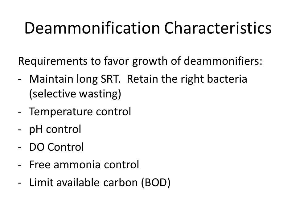 Deammonification Characteristics Requirements to favor growth of deammonifiers: -Maintain long SRT.