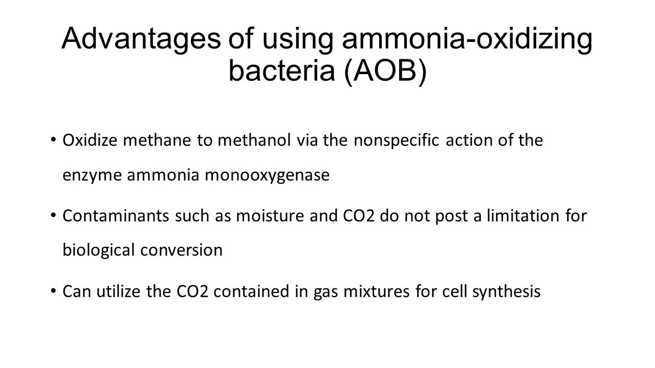 Advantages of using ammonia-oxidizing bacteria (AOB) Oxidize methane to methanol via the nonspecific action of the enzyme ammonia monooxygenase Contam