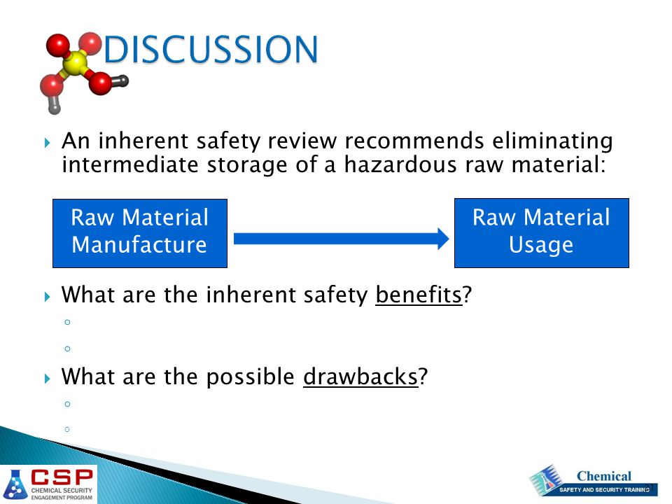  An inherent safety review recommends eliminating intermediate storage of a hazardous raw material:  What are the inherent safety benefits.