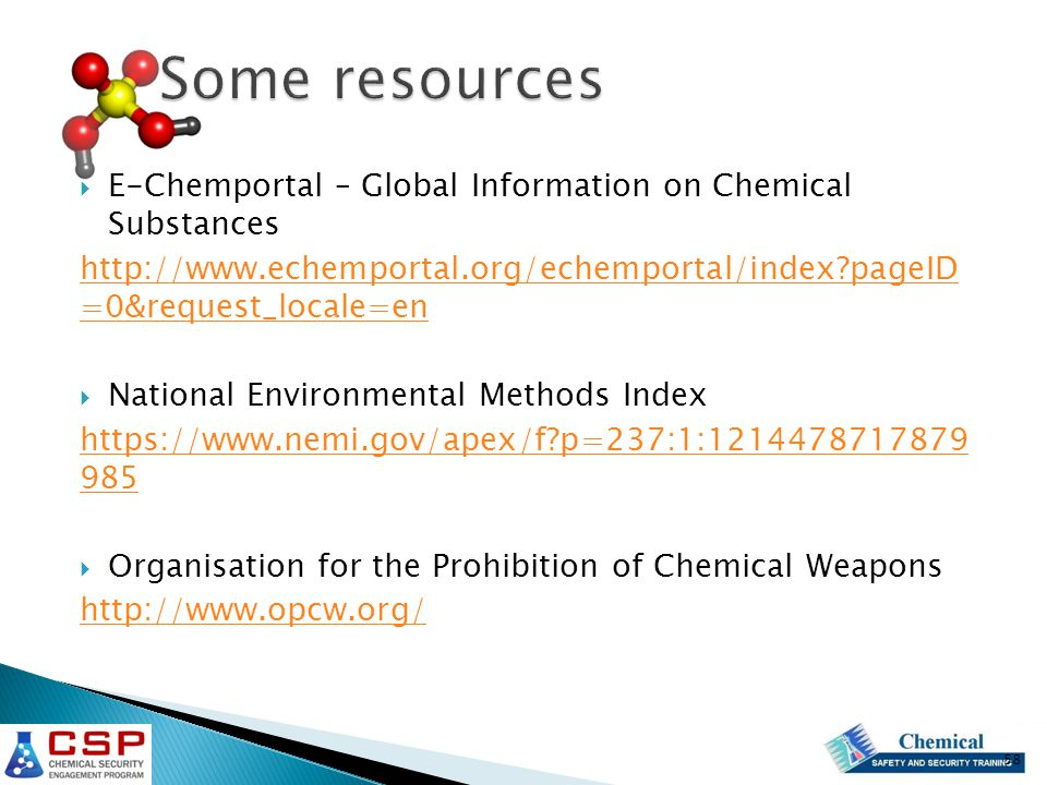  E-Chemportal – Global Information on Chemical Substances http://www.echemportal.org/echemportal/index?pageID =0&request_locale=en  National Environmental Methods Index https://www.nemi.gov/apex/f?p=237:1:1214478717879 985  Organisation for the Prohibition of Chemical Weapons http://www.opcw.org/ 58