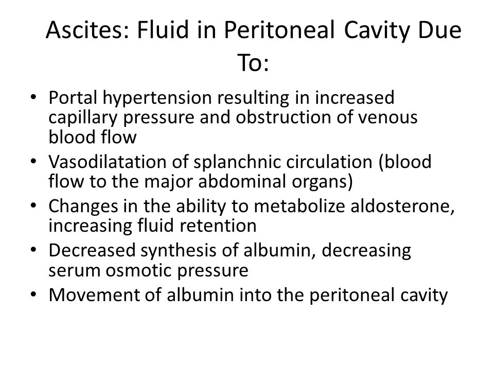 Ascites: Fluid in Peritoneal Cavity Due To: Portal hypertension resulting in increased capillary pressure and obstruction of venous blood flow Vasodil