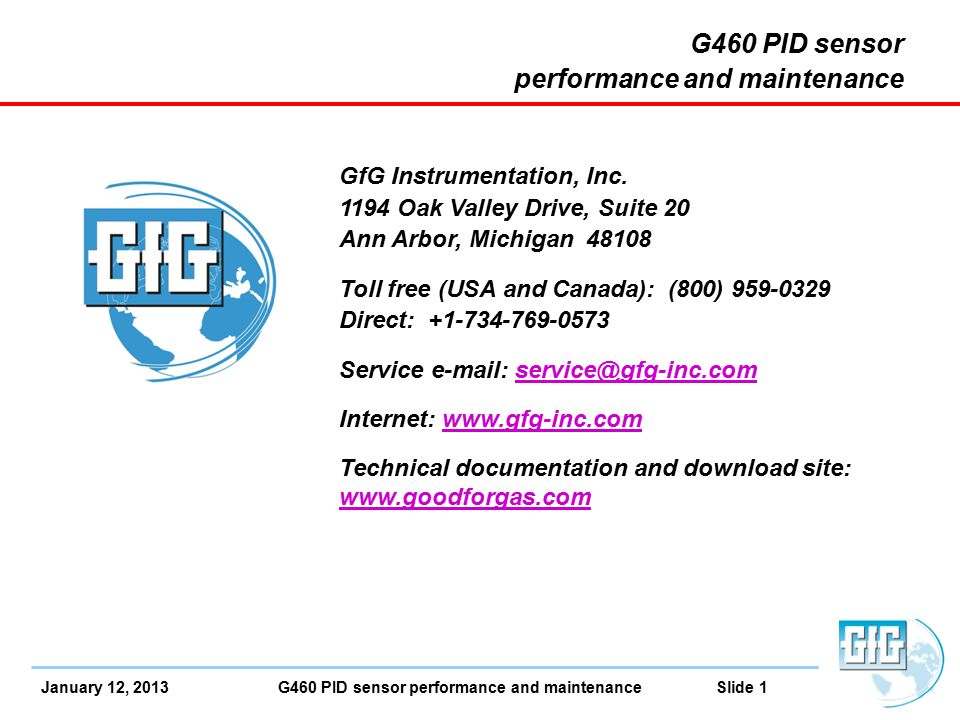 January 12, 2013 G460 PID sensor performance and maintenance Slide 22 G460 PID Maintenance Reassemble: Sensor PCB Spacer Filters (2) Sensor cap Plug PID sensor back into instrument Calibrate the PID sensor before returning the G460 to service!
