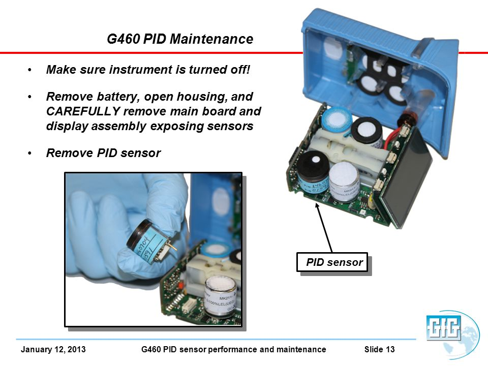 January 12, 2013 G460 PID sensor performance and maintenance Slide 13 G460 PID Maintenance Make sure instrument is turned off.