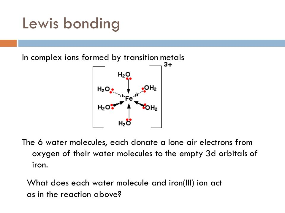 Lewis bonding In complex ions formed by transition metals The 6 water molecules, each donate a lone air electrons from oxygen of their water molecules
