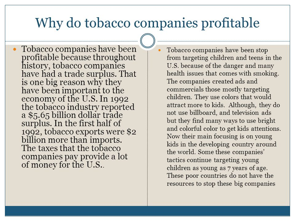 Why do tobacco companies profitable Tobacco companies have been profitable because throughout history, tobacco companies have had a trade surplus.