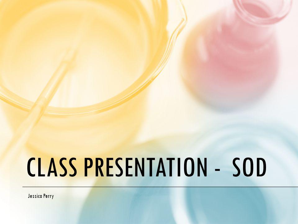 CLASS PRESENTATION - SOD Jessica Perry