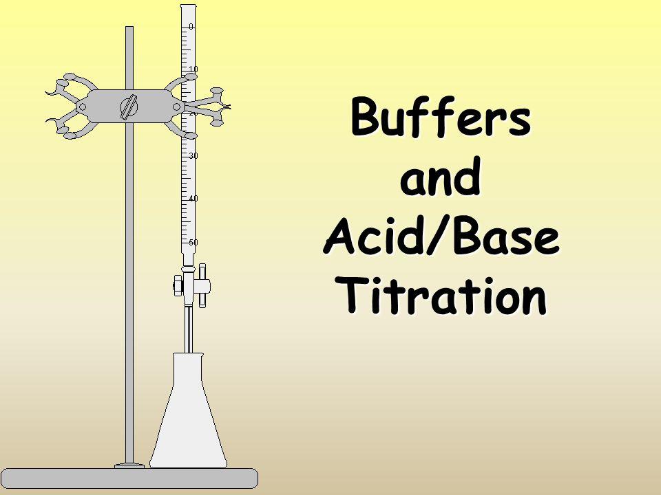 Buffers and Acid/Base Titration