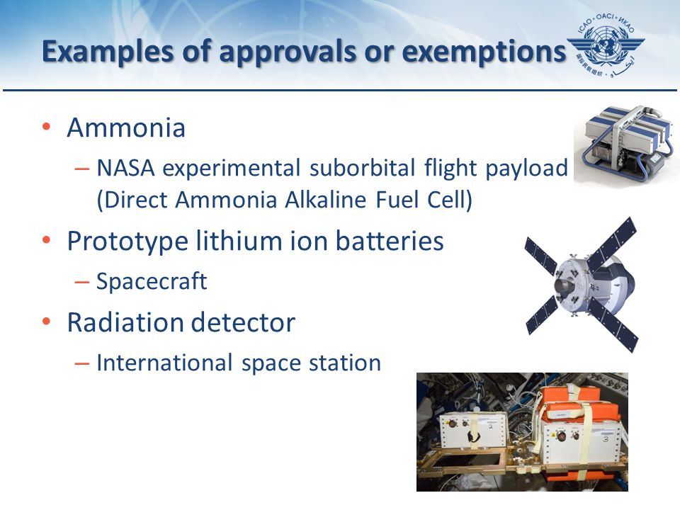 Page 10 Examples of approvals or exemptions Ammonia – NASA experimental suborbital flight payload (Direct Ammonia Alkaline Fuel Cell) Prototype lithium ion batteries – Spacecraft Radiation detector – International space station