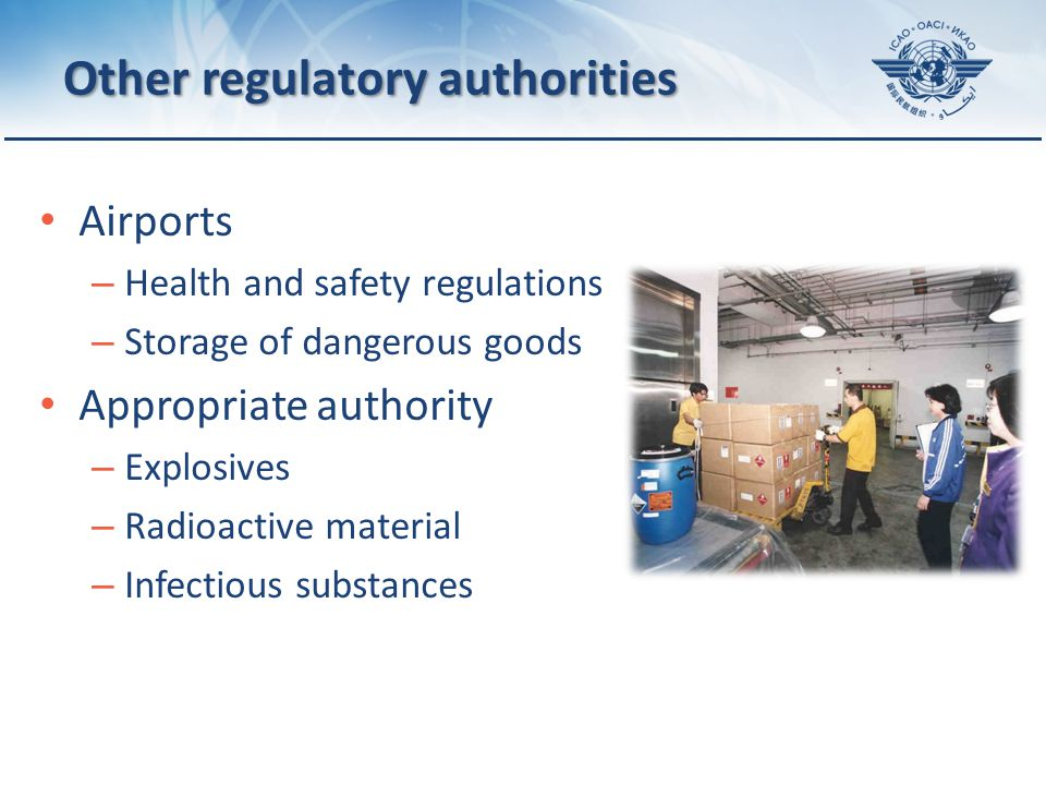 Page 11 Other regulatory authorities Airports – Health and safety regulations – Storage of dangerous goods Appropriate authority – Explosives – Radioactive material – Infectious substances