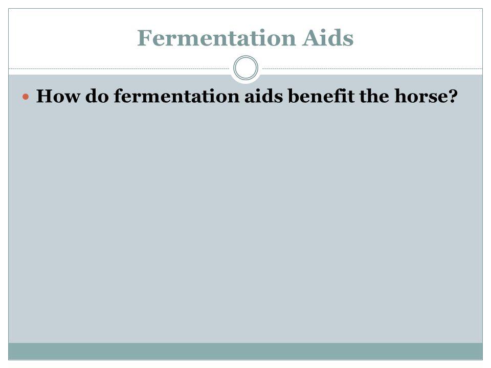 Fermentation Aids How do fermentation aids benefit the horse?