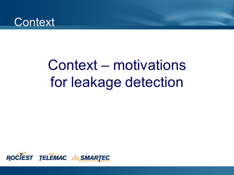 Contents Context – motivations Fiber optic sensors Technology Leakage detection Application examples System reliability – Level of confidence Question
