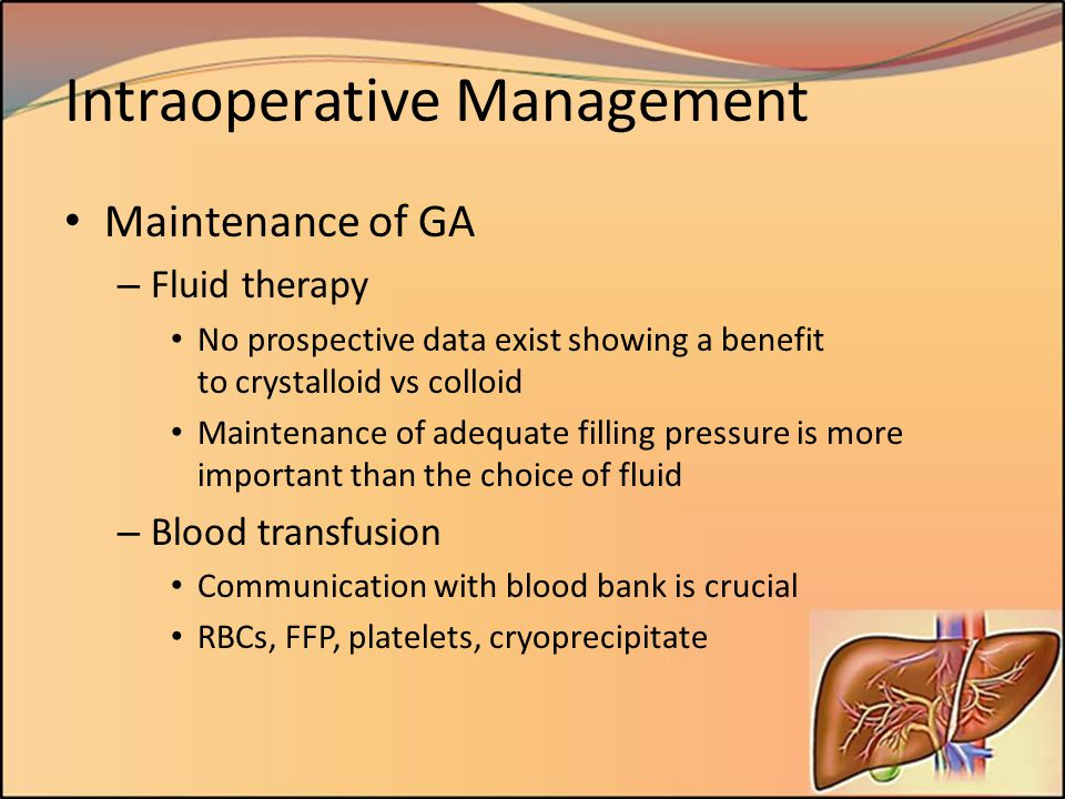 Intraoperative Management Maintenance of GA – Fluid therapy No prospective data exist showing a benefit to crystalloid vs colloid Maintenance of adequ