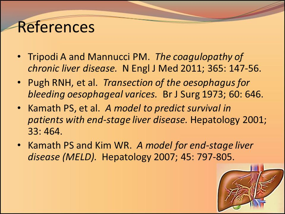 References Tripodi A and Mannucci PM. The coagulopathy of chronic liver disease. N Engl J Med 2011; 365: 147-56. Pugh RNH, et al. Transection of the o