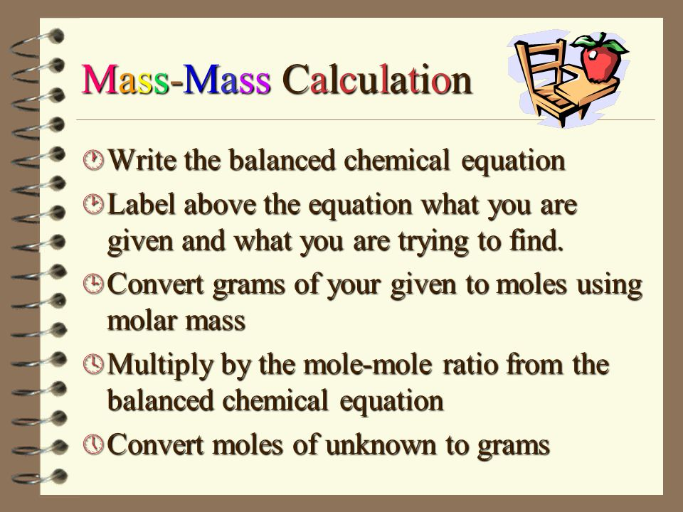 = 6 mol O 2 4 mol H 2 S 2 mol H 2 S 3 mole O 2 Mole-Mole Ratio Problems = 10.5 mol O 2 7mol H 2 O 2 mol H 2 O 3 mole O 2 The mol-mol ratio comes from the coefficients in the balanced equation.
