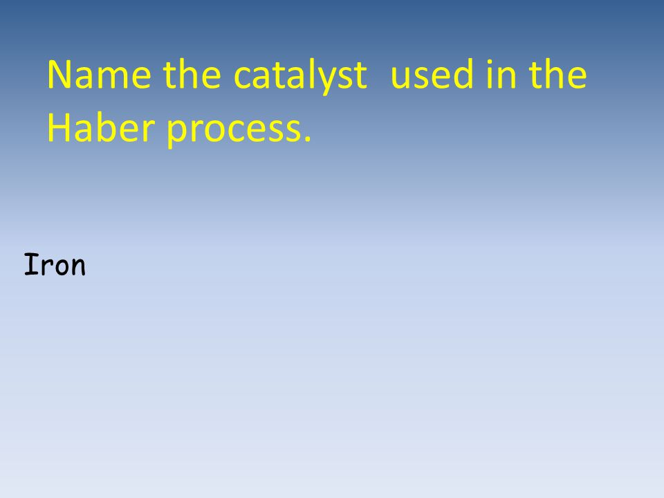 Name the catalyst used in the Haber process. Iron