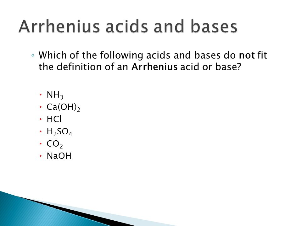 ◦ Which of the following acids and bases do not fit the definition of an Arrhenius acid or base.