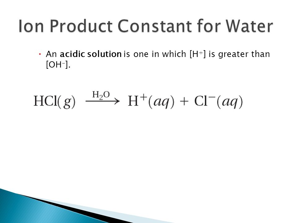  An acidic solution is one in which [H + ] is greater than [OH - ]. 19.2