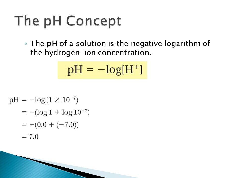 ◦ The pH of a solution is the negative logarithm of the hydrogen-ion concentration. 19.2