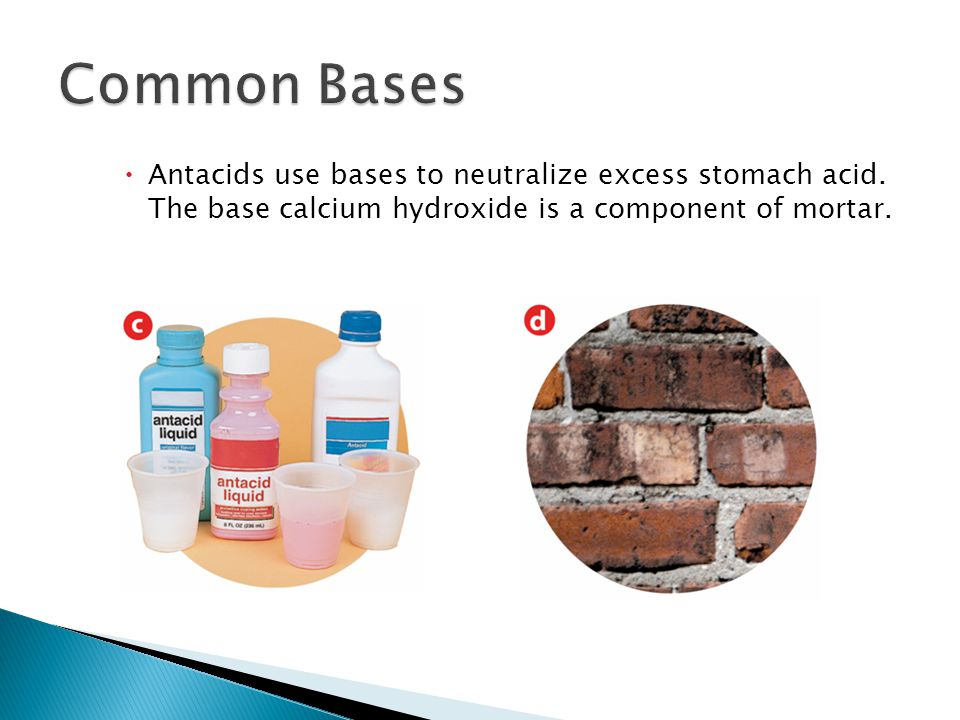  Antacids use bases to neutralize excess stomach acid.
