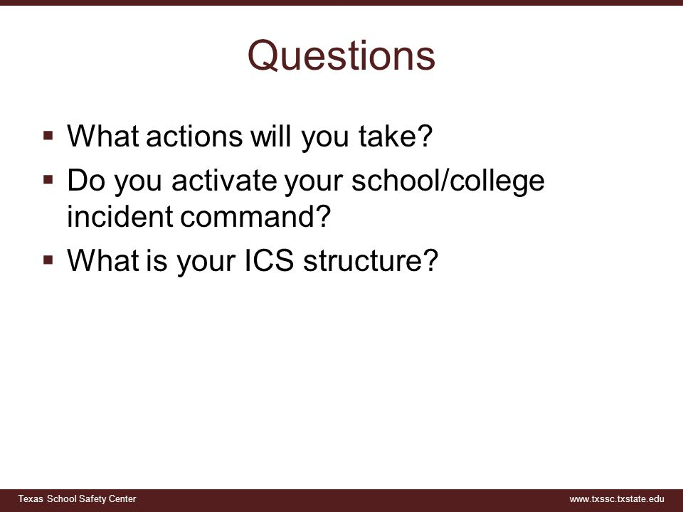 Texas School Safety Centerwww.txssc.txstate.edu Questions  What actions will you take.