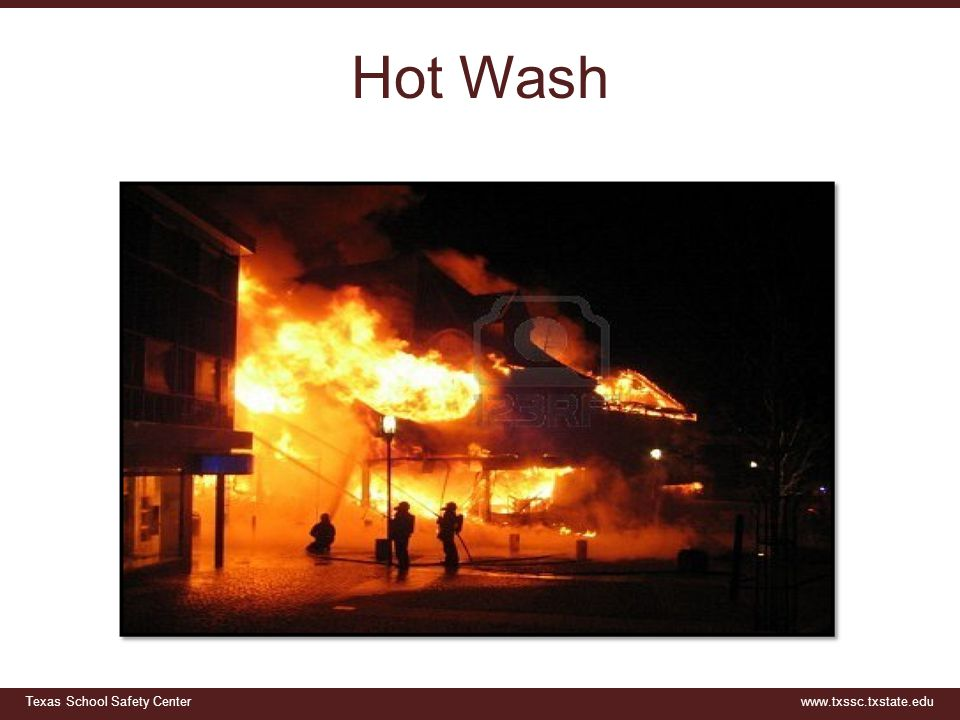 Texas School Safety Centerwww.txssc.txstate.edu Hot Wash